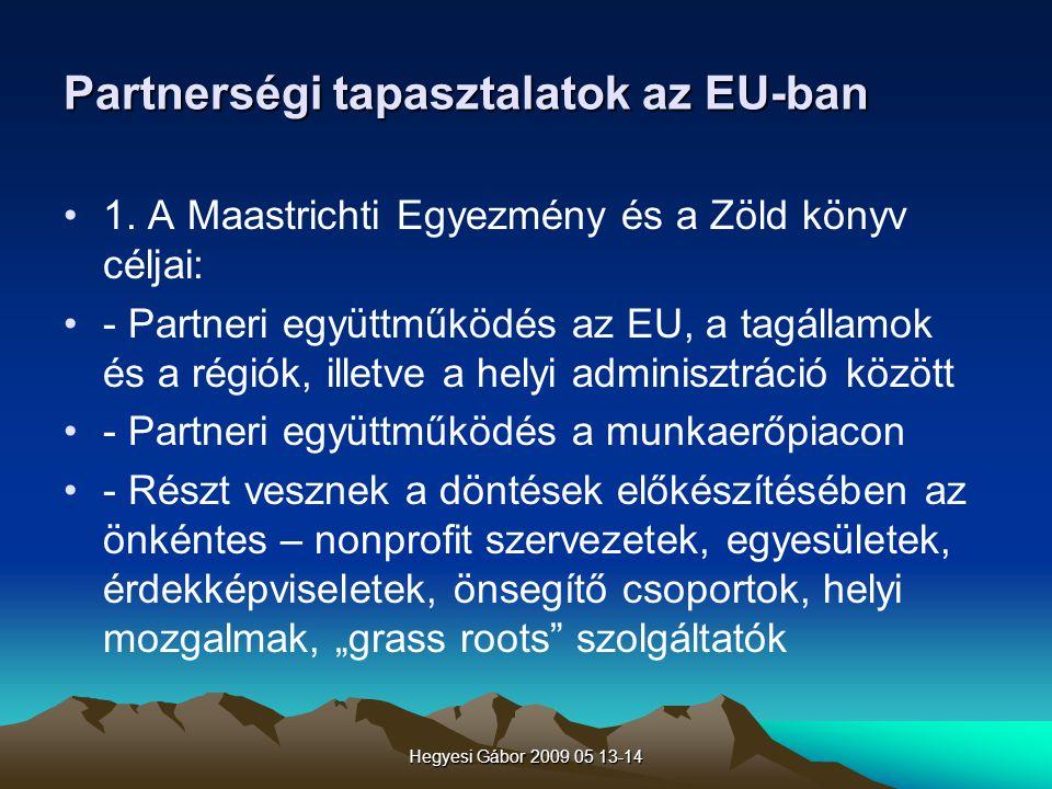 Hegyesi Gábor 2009 05 13-14 Partnerségi tapasztalatok az EU-ban 1. A Maastrichti Egyezmény és a Zöld könyv céljai: - Partneri együttműködés az EU, a t