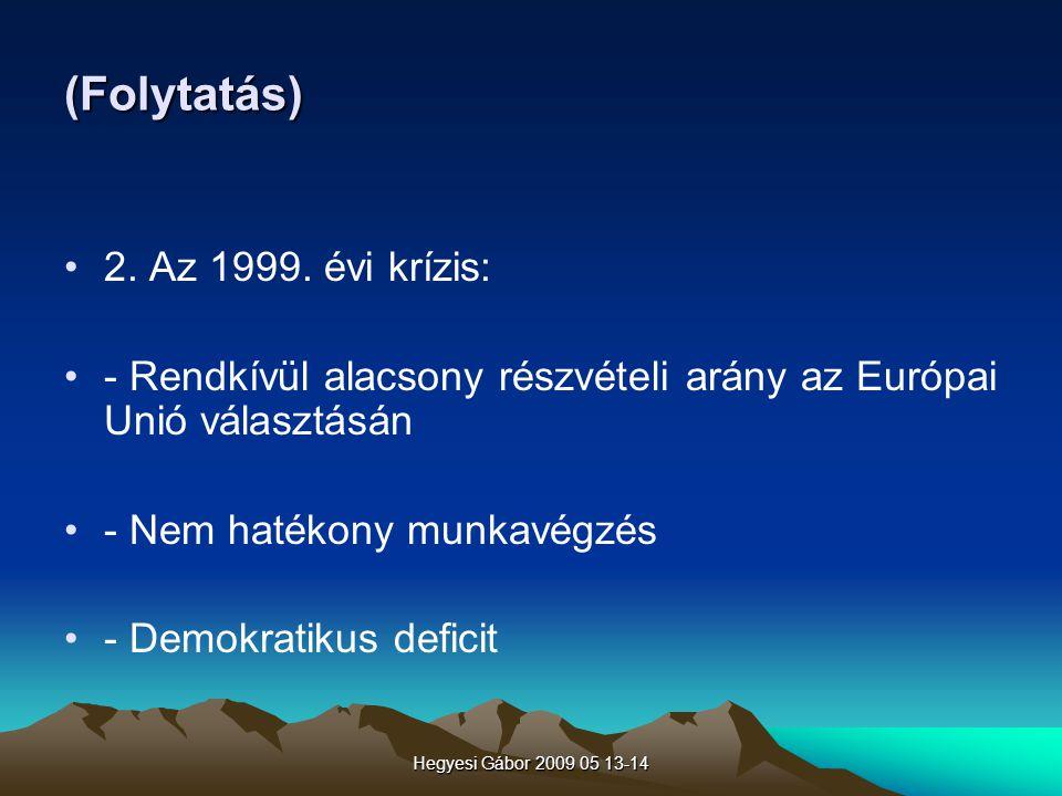 Hegyesi Gábor 2009 05 13-14 (Folytatás) 2. Az 1999. évi krízis: - Rendkívül alacsony részvételi arány az Európai Unió választásán - Nem hatékony munka