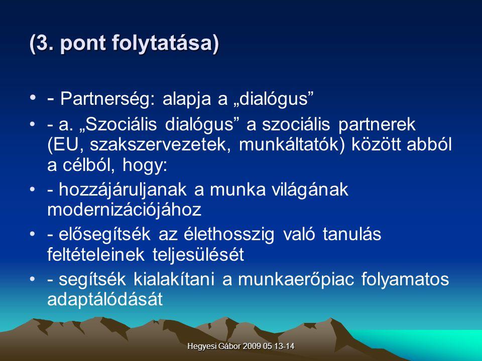 """Hegyesi Gábor 2009 05 13-14 (3. pont folytatása) - Partnerség: alapja a """"dialógus"""" - a. """"Szociális dialógus"""" a szociális partnerek (EU, szakszervezete"""