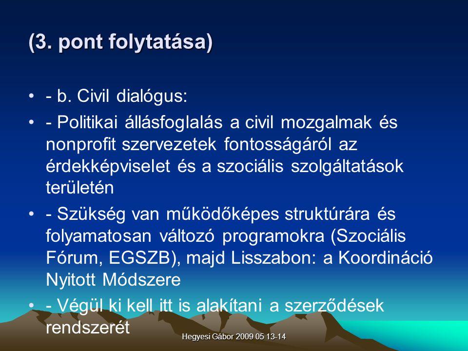 Hegyesi Gábor 2009 05 13-14 (3. pont folytatása) - b. Civil dialógus: - Politikai állásfoglalás a civil mozgalmak és nonprofit szervezetek fontosságár