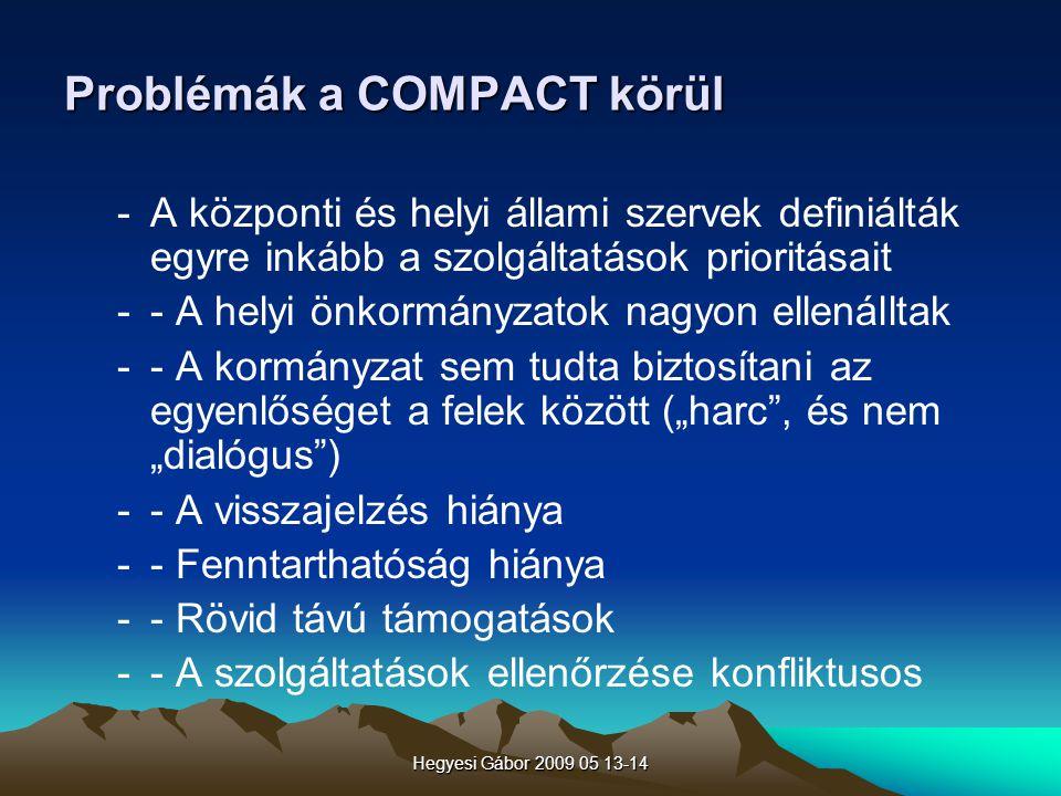Hegyesi Gábor 2009 05 13-14 Problémák a COMPACT körül -A központi és helyi állami szervek definiálták egyre inkább a szolgáltatások prioritásait -- A