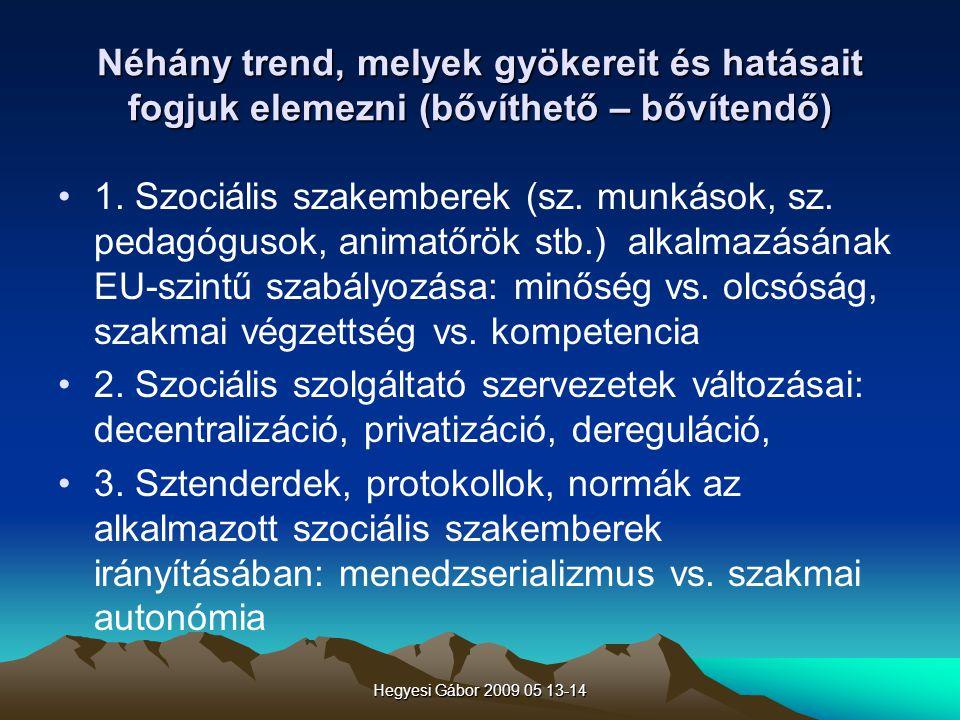 Hegyesi Gábor 2009 05 13-14 Néhány trend, melyek gyökereit és hatásait fogjuk elemezni (bővíthető – bővítendő) 1. Szociális szakemberek (sz. munkások,
