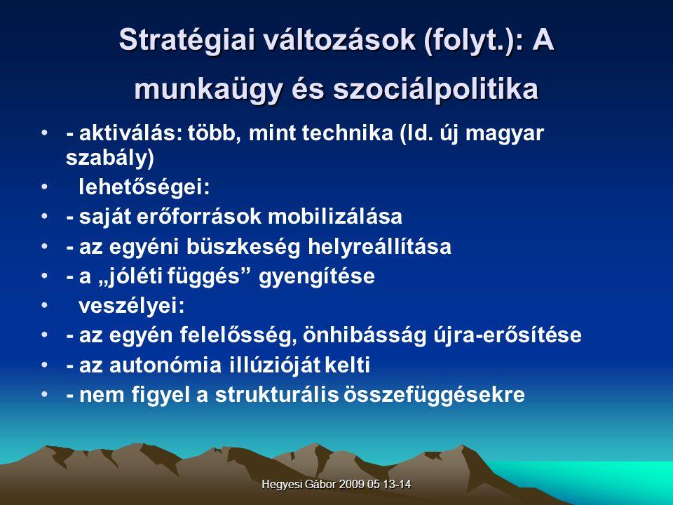 Hegyesi Gábor 2009 05 13-14 Stratégiai változások (folyt.): A munkaügy és szociálpolitika - aktiválás: több, mint technika (ld. új magyar szabály) leh