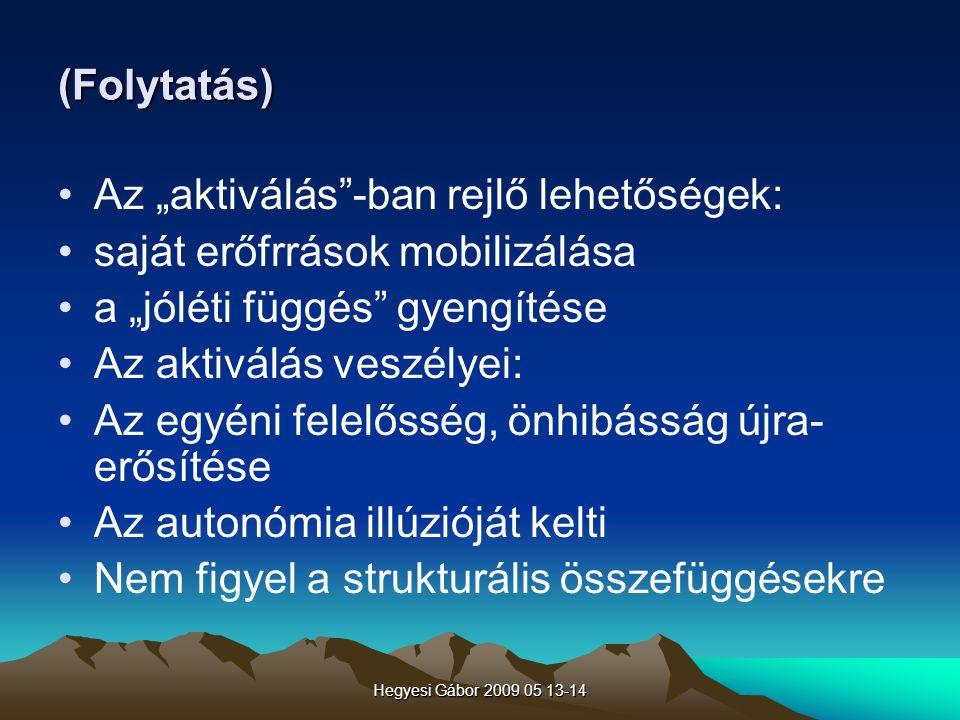 """Hegyesi Gábor 2009 05 13-14 (Folytatás) Az """"aktiválás""""-ban rejlő lehetőségek: saját erőfrrások mobilizálása a """"jóléti függés"""" gyengítése Az aktiválás"""