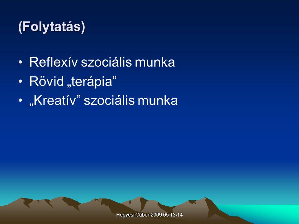 """Hegyesi Gábor 2009 05 13-14 (Folytatás) Reflexív szociális munka Rövid """"terápia"""" """"Kreatív"""" szociális munka"""