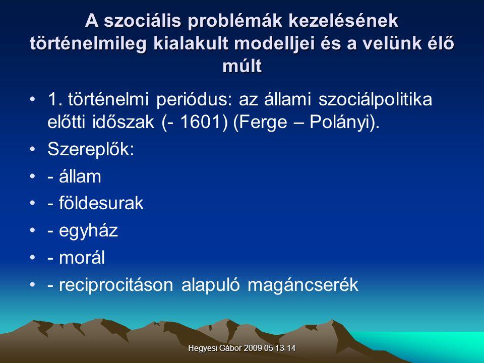 Hegyesi Gábor 2009 05 13-14 A szociális problémák kezelésének történelmileg kialakult modelljei és a velünk élő múlt 1. történelmi periódus: az állami