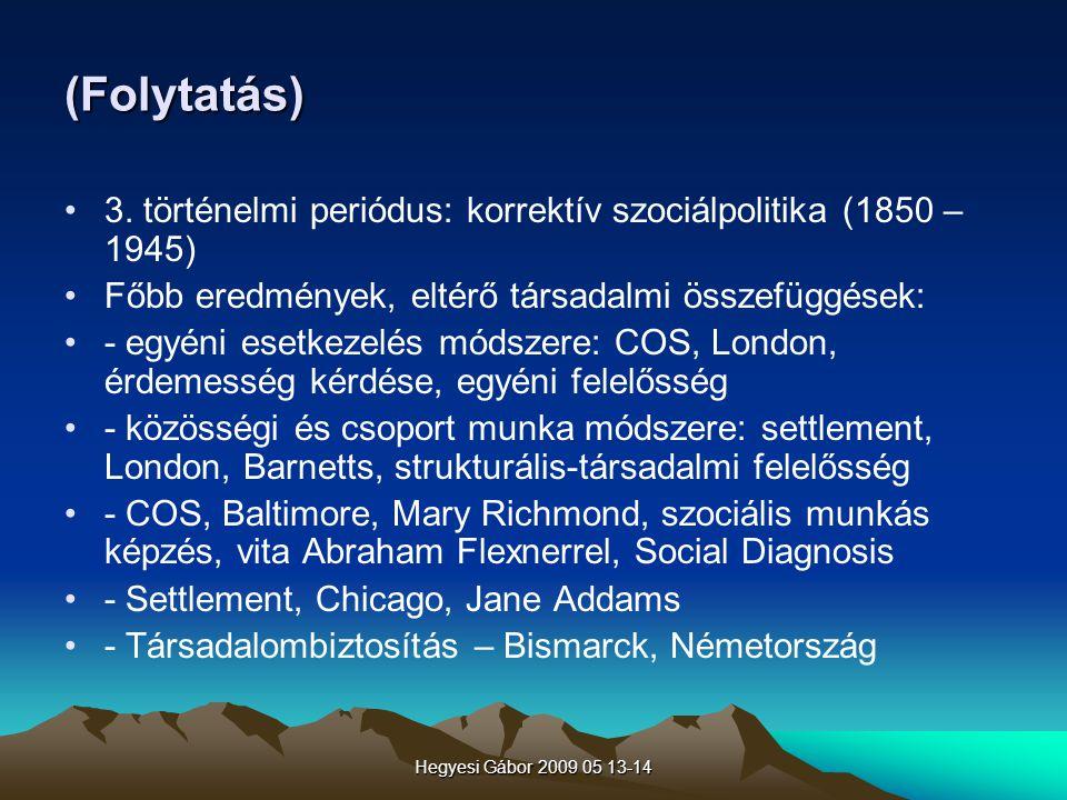 Hegyesi Gábor 2009 05 13-14 (Folytatás) 3. történelmi periódus: korrektív szociálpolitika (1850 – 1945) Főbb eredmények, eltérő társadalmi összefüggés