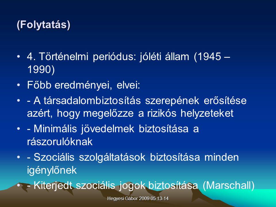 Hegyesi Gábor 2009 05 13-14 (Folytatás) 4. Történelmi periódus: jóléti állam (1945 – 1990) Főbb eredményei, elvei: - A társadalombiztosítás szerepének