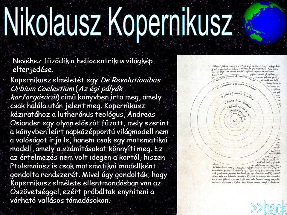 Nevéhez fűződik a heliocentrikus világkép elterjedése. Kopernikusz elméletét egy De Revolutionibus Orbium Coelestium (Az égi pályák körforgásáról) cím