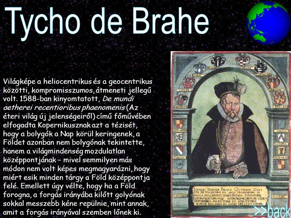 Világképe a heliocentrikus és a geocentrikus közötti, kompromisszumos, átmeneti jellegű volt. 1588-ban kinyomtatott, De mundi aetherei recentioribus p