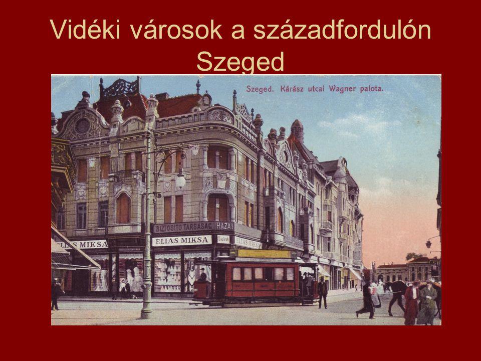 Vidéki városok a századfordulón Szeged