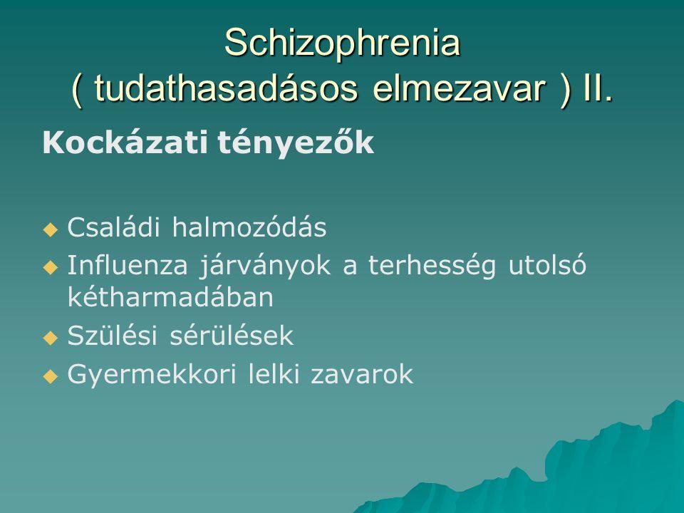 Schizophrenia ( tudathasadásos elmezavar ) II. Kockázati tényezők   Családi halmozódás   Influenza járványok a terhesség utolsó kétharmadában  