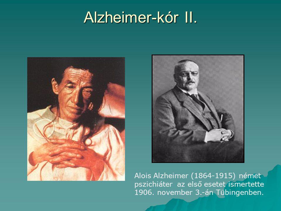 Alzheimer-kór II. Alois Alzheimer (1864-1915) német pszichiáter az első esetet ismertette 1906. november 3.-án Tübingenben.