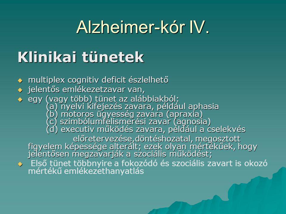 Alzheimer-kór IV. Klinikai tünetek  multiplex cognitiv deficit észlelhető  jelentős emlékezetzavar van,  egy (vagy több) tünet az alábbiakból: (a)