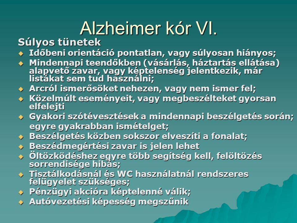 Alzheimer kór VI. Súlyos tünetek  Időbeni orientáció pontatlan, vagy súlyosan hiányos;  Mindennapi teendőkben (vásárlás, háztartás ellátása) alapvet