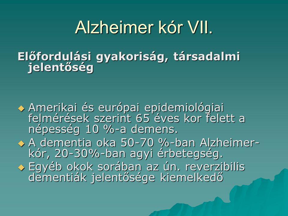 Alzheimer kór VII. Előfordulási gyakoriság, társadalmi jelentőség  Amerikai és európai epidemiológiai felmérések szerint 65 éves kor felett a népessé
