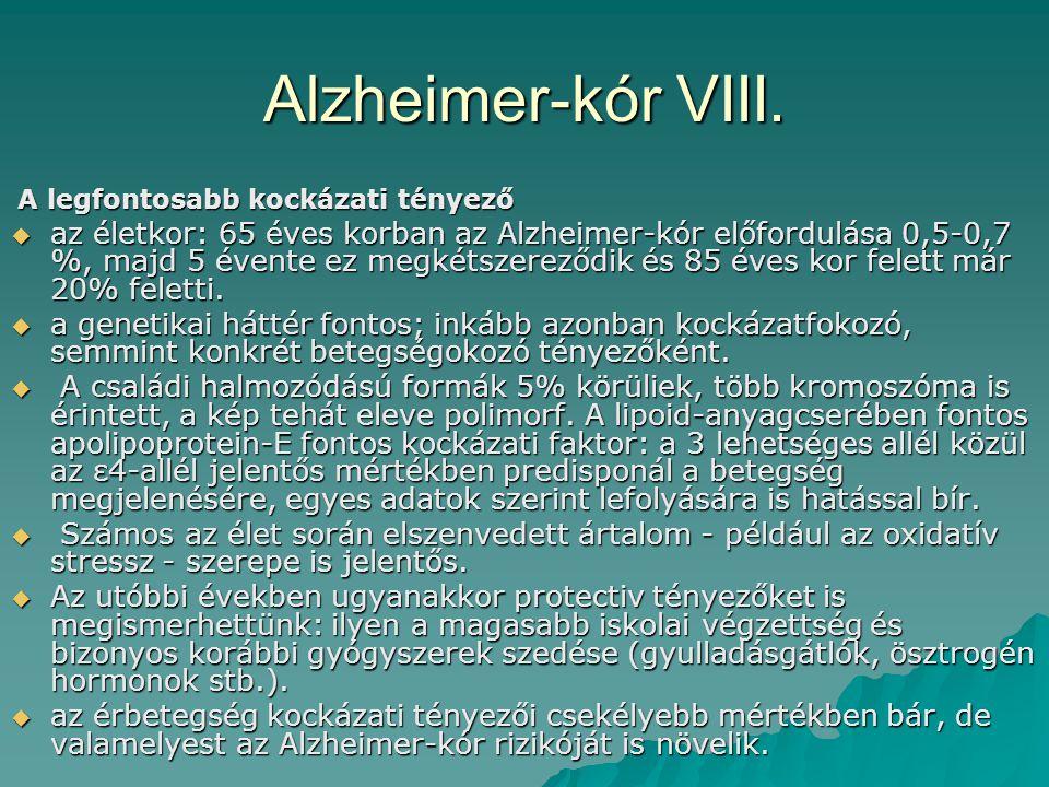 Alzheimer-kór VIII. A legfontosabb kockázati tényező A legfontosabb kockázati tényező  az életkor: 65 éves korban az Alzheimer-kór előfordulása 0,5-0
