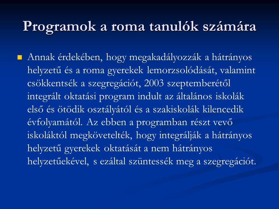 Annak érdekében, hogy megakadályozzák a hátrányos helyzetű és a roma gyerekek lemorzsolódását, valamint csökkentsék a szegregációt, 2003 szeptemberétől integrált oktatási program indult az általános iskolák első és ötödik osztályától és a szakiskolák kilencedik évfolyamától.