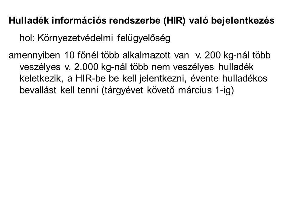 Hulladék információs rendszerbe (HIR) való bejelentkezés hol: Környezetvédelmi felügyelőség amennyiben 10 főnél több alkalmazott van v. 200 kg-nál töb