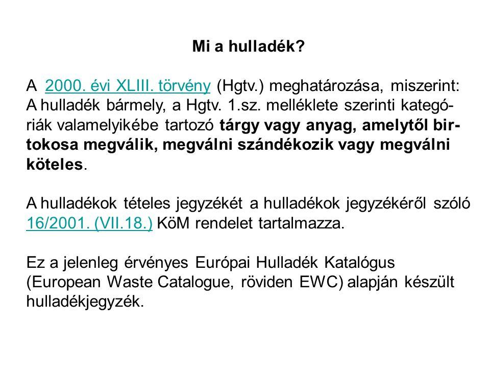 Mi a hulladék? A 2000. évi XLIII. törvény (Hgtv.) meghatározása, miszerint: A hulladék bármely, a Hgtv. 1.sz. melléklete szerinti kategó- riák valamel