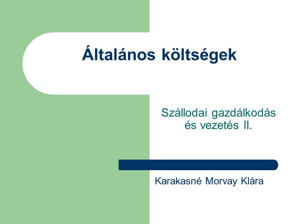 Általános költségek Szállodai gazdálkodás és vezetés II. Karakasné Morvay Klára