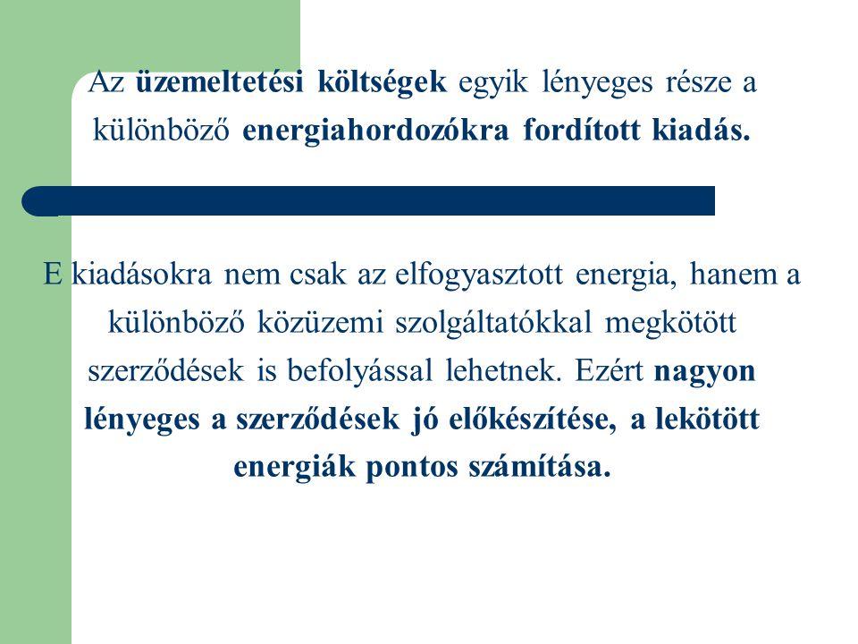 Az üzemeltetési költségek egyik lényeges része a különböző energiahordozókra fordított kiadás. E kiadásokra nem csak az elfogyasztott energia, hanem a