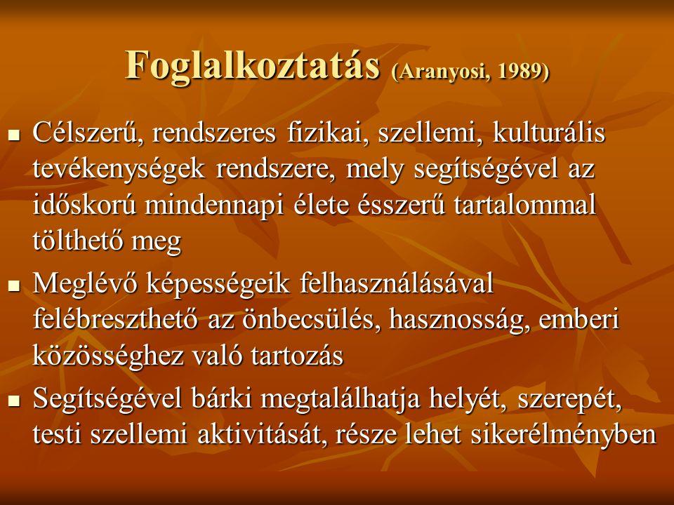Foglalkoztatás (Aranyosi, 1989) Célszerű, rendszeres fizikai, szellemi, kulturális tevékenységek rendszere, mely segítségével az időskorú mindennapi é