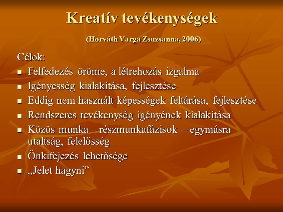 Kreatív tevékenységek (Horváth Varga Zsuzsanna, 2006) Célok: Felfedezés öröme, a létrehozás izgalma Felfedezés öröme, a létrehozás izgalma Igényesség