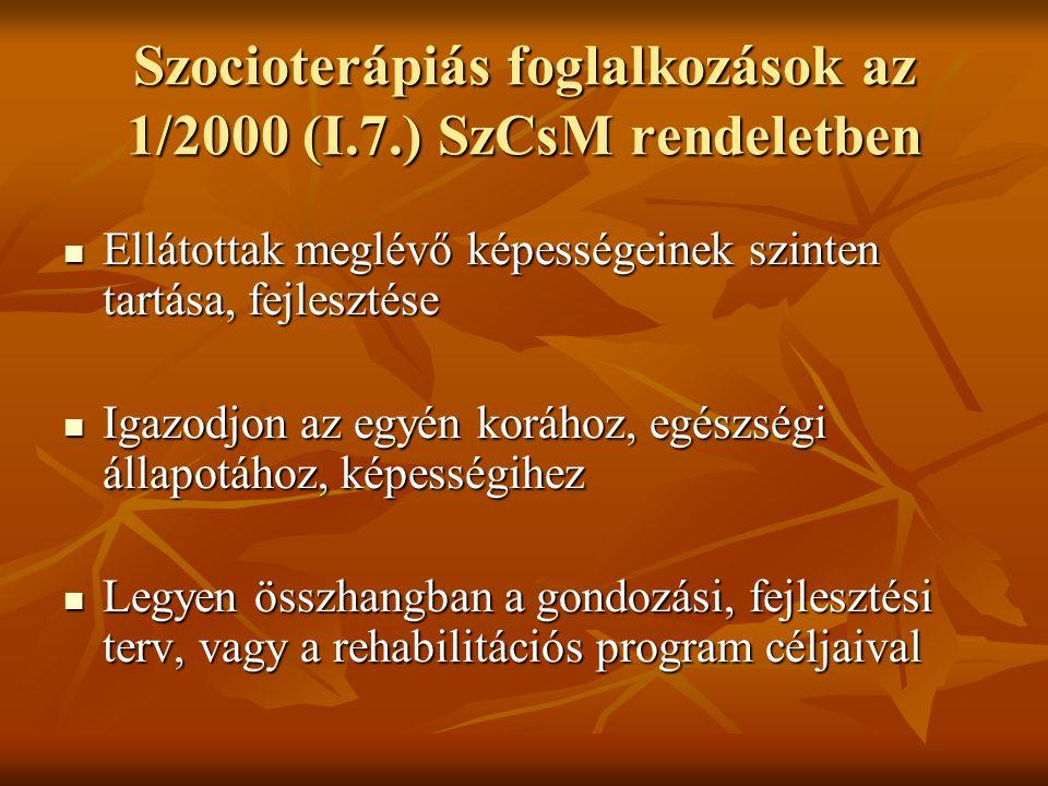 Szocioterápiás foglalkozások az 1/2000 (I.7.) SzCsM rendeletben Ellátottak meglévő képességeinek szinten tartása, fejlesztése Ellátottak meglévő képes