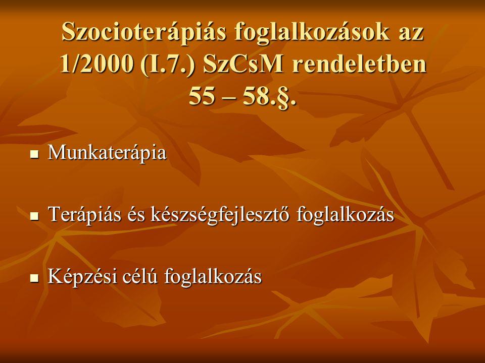 Szocioterápiás foglalkozások az 1/2000 (I.7.) SzCsM rendeletben 55 – 58.§. Munkaterápia Munkaterápia Terápiás és készségfejlesztő foglalkozás Terápiás