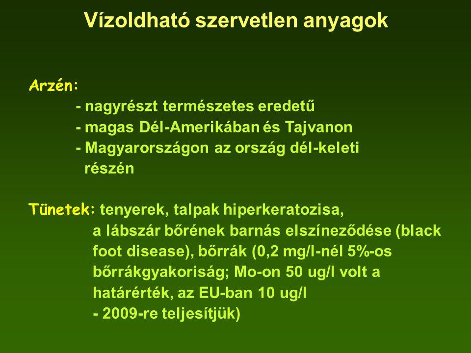 Arzén: - nagyrészt természetes eredetű - magas Dél-Amerikában és Tajvanon - Magyarországon az ország dél-keleti részén Tünetek: tenyerek, talpak hiper