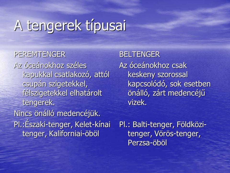 A tengerek típusai PEREMTENGER Az óceánokhoz széles kapukkal csatlakozó, attól csupán szigetekkel, félszigetekkel elhatárolt tengerek. Nincs önálló me