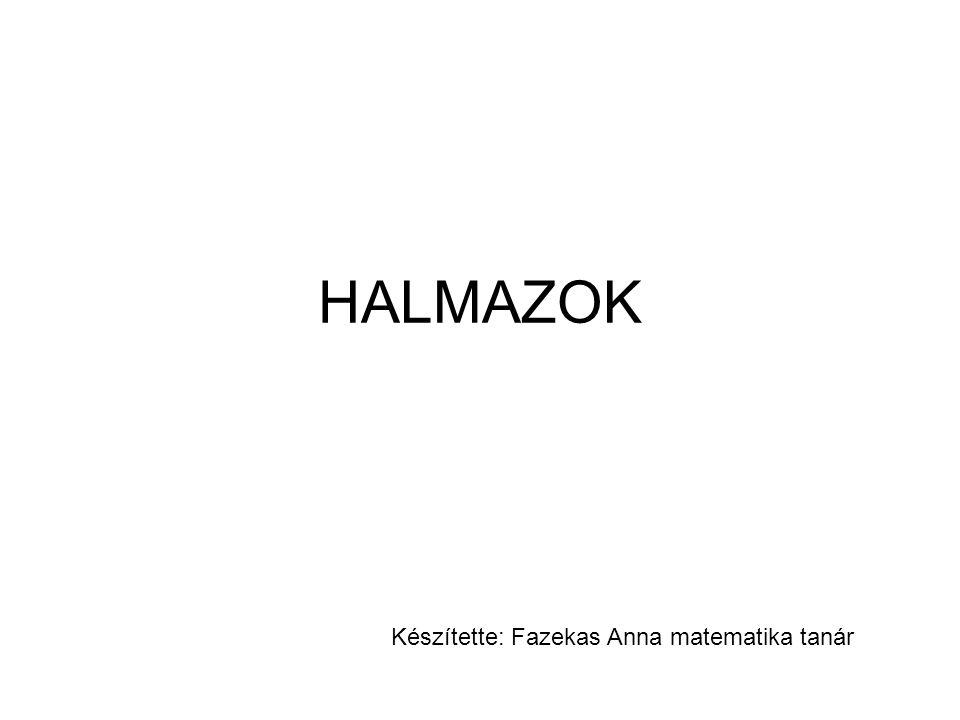 HALMAZOK Készítette: Fazekas Anna matematika tanár