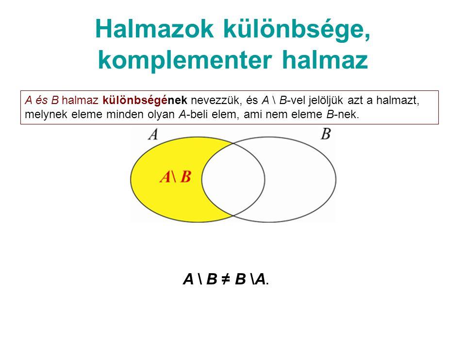 Halmazok különbsége, komplementer halmaz A és B halmaz különbségének nevezzük, és A \ B-vel jelöljük azt a halmazt, melynek eleme minden olyan A-beli elem, ami nem eleme B-nek.