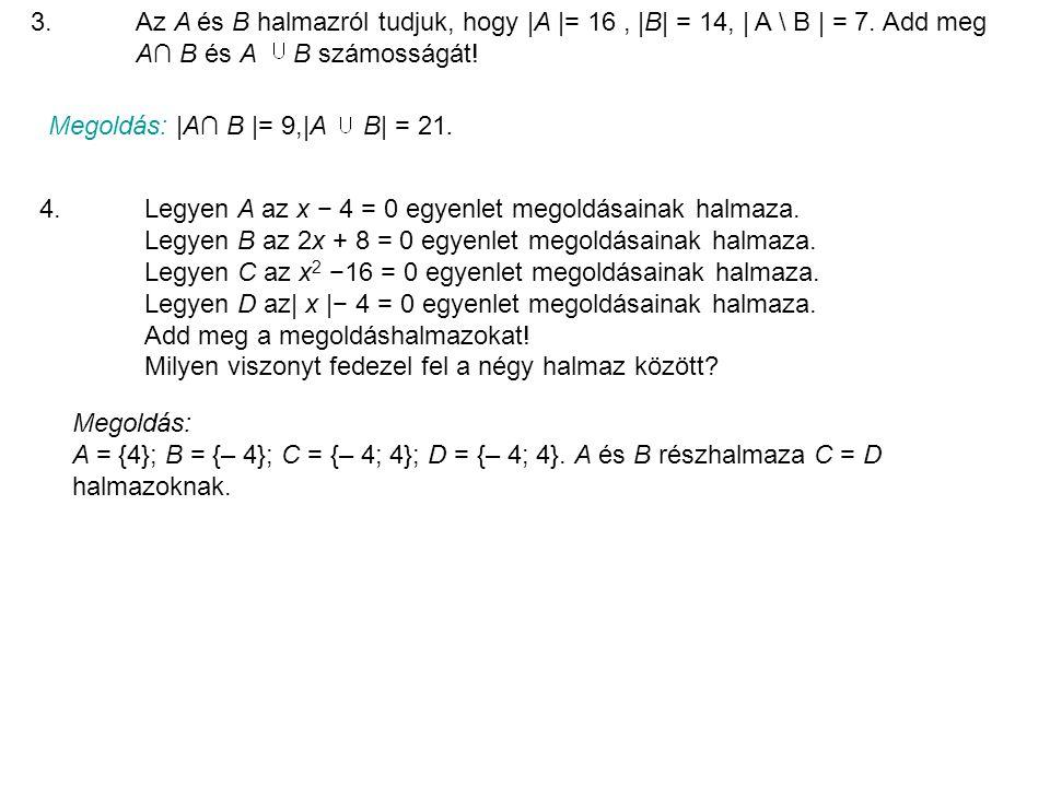 3.Az A és B halmazról tudjuk, hogy |A |= 16, |B| = 14, | A \ B | = 7.