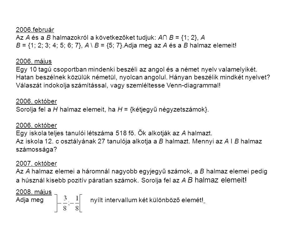 2006.február Az A és a B halmazokról a következőket tudjuk: A∩ B = {1; 2}, A B = {1; 2; 3; 4; 5; 6; 7}, A \ B = {5; 7}.Adja meg az A és a B halmaz elemeit.