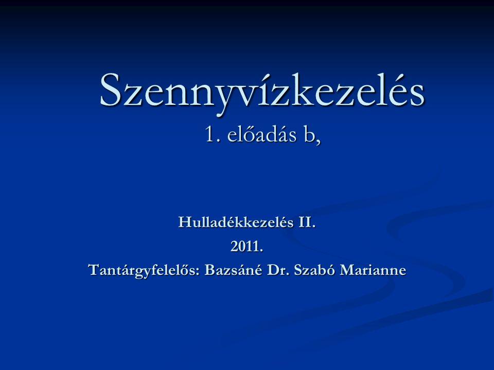 Hulladékkezelés II. 2011. Tantárgyfelelős: Bazsáné Dr. Szabó Marianne Szennyvízkezelés 1. előadás b,