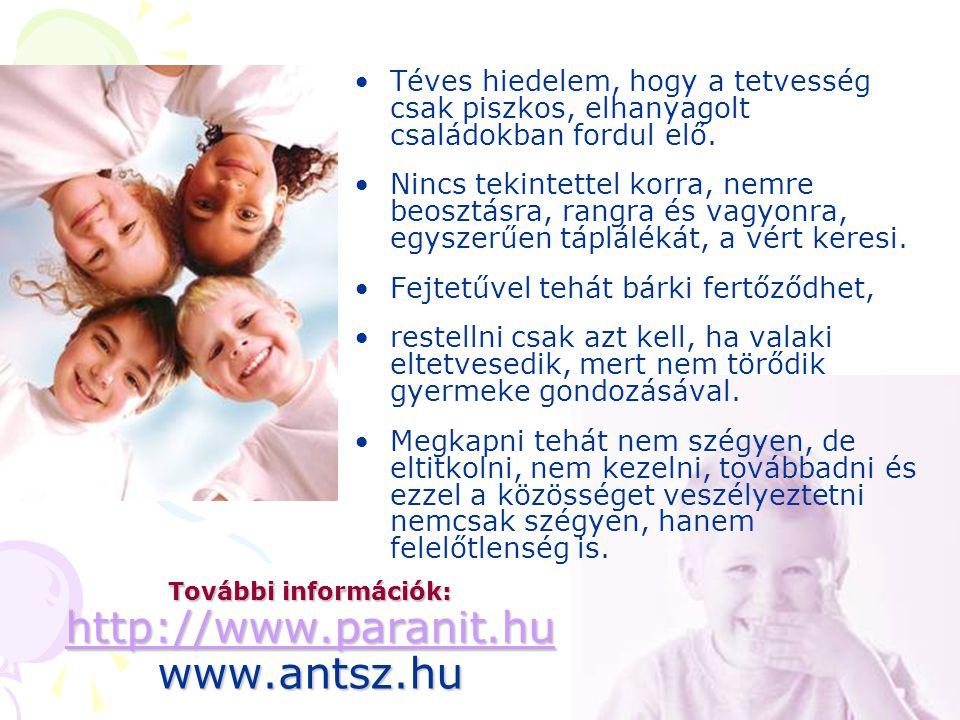 22 További információk: http://www.paranit.hu www.antsz.hu http://www.paranit.hu http://www.paranit.hu Téves hiedelem, hogy a tetvesség csak piszkos, elhanyagolt családokban fordul elő.