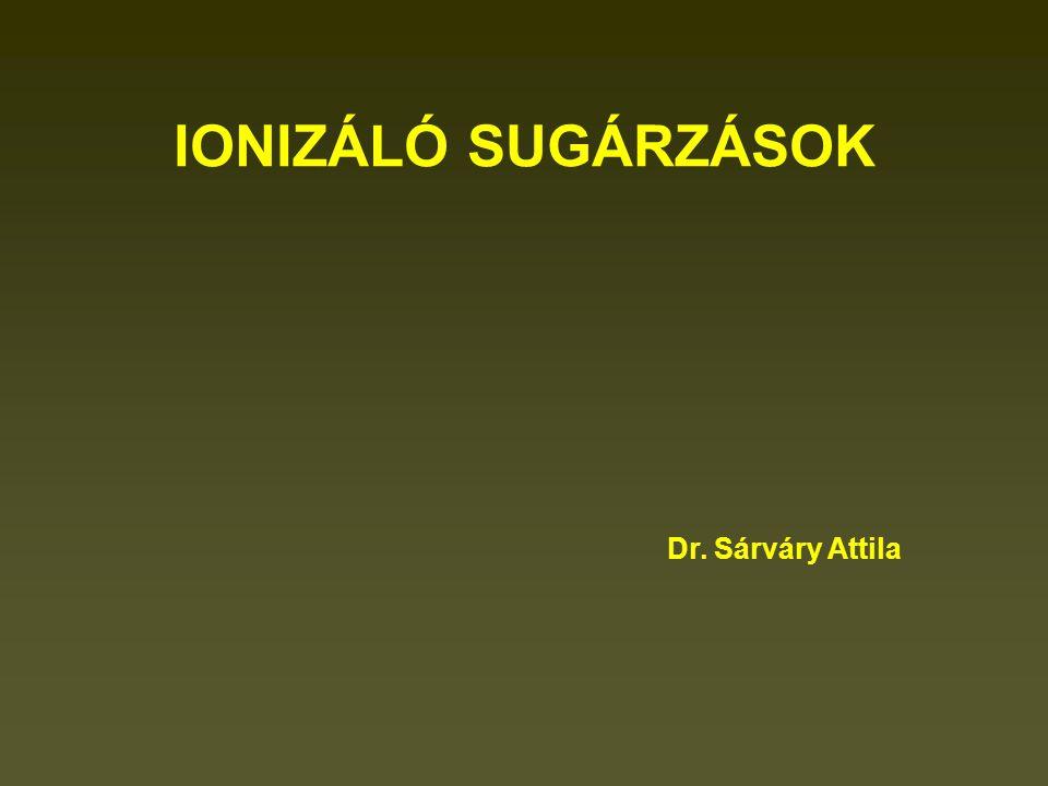 IONIZÁLÓ SUGÁRZÁSOK Dr. Sárváry Attila