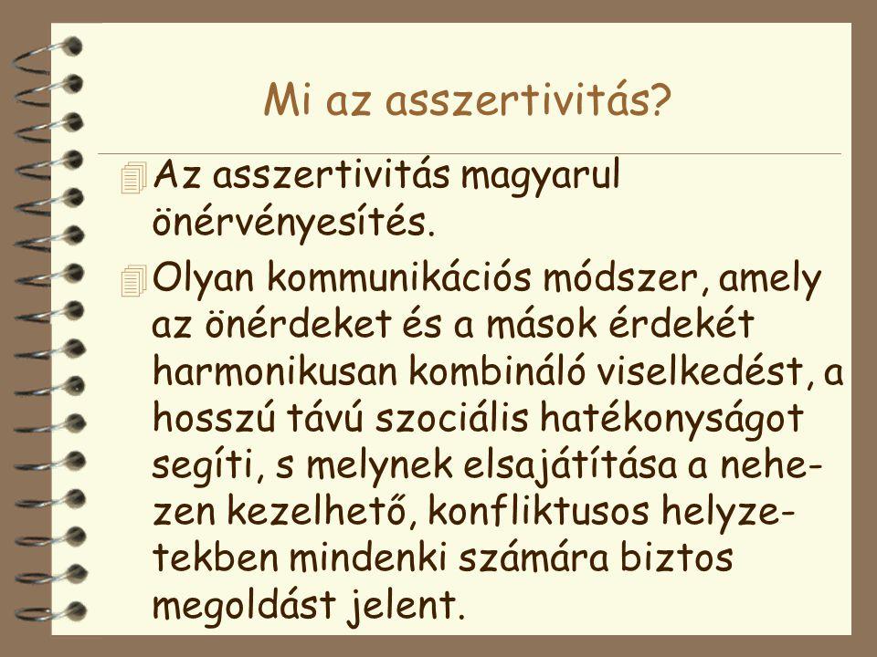 Mi az asszertivitás? 4 Az asszertivitás magyarul önérvényesítés. 4 Olyan kommunikációs módszer, amely az önérdeket és a mások érdekét harmonikusan kom