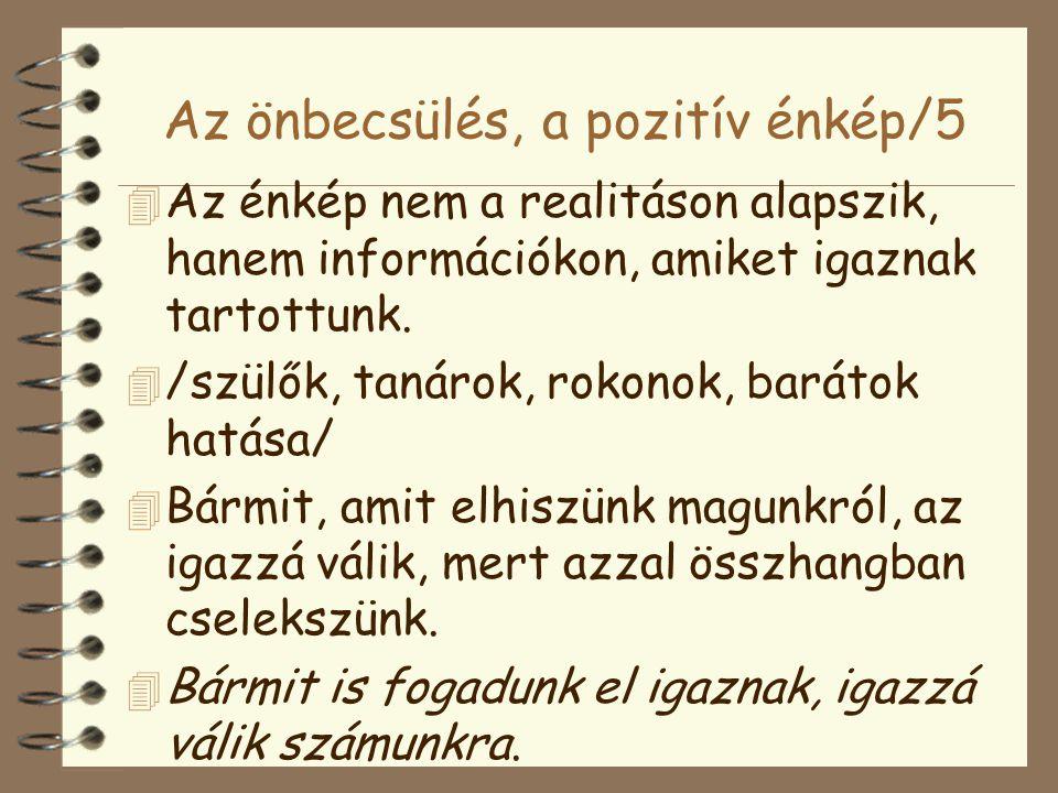 Az önbecsülés, a pozitív énkép/5 4 Az énkép nem a realitáson alapszik, hanem információkon, amiket igaznak tartottunk. 4 /szülők, tanárok, rokonok, ba