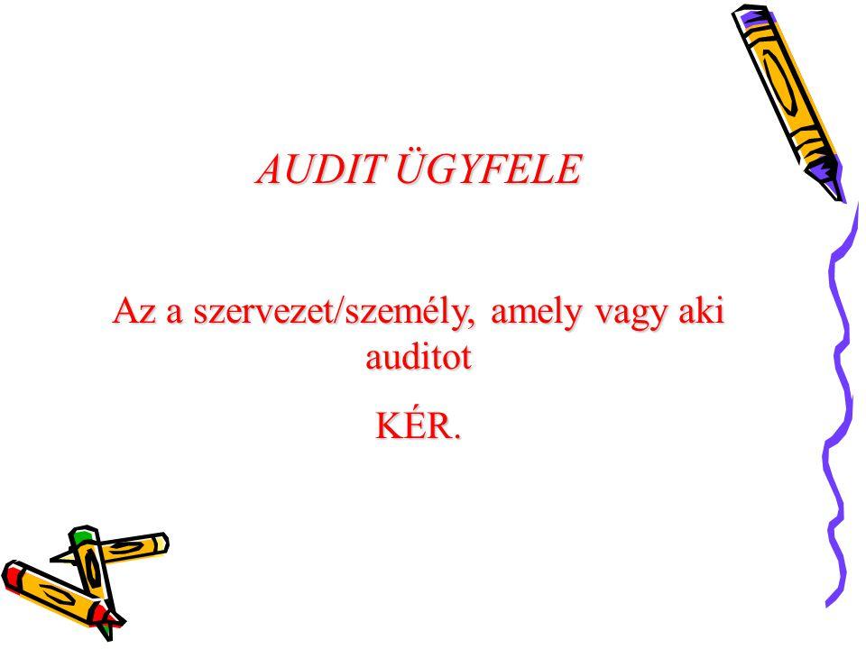 AUDIT ÜGYFELE Az a szervezet/személy, amely vagy aki auditot KÉR.