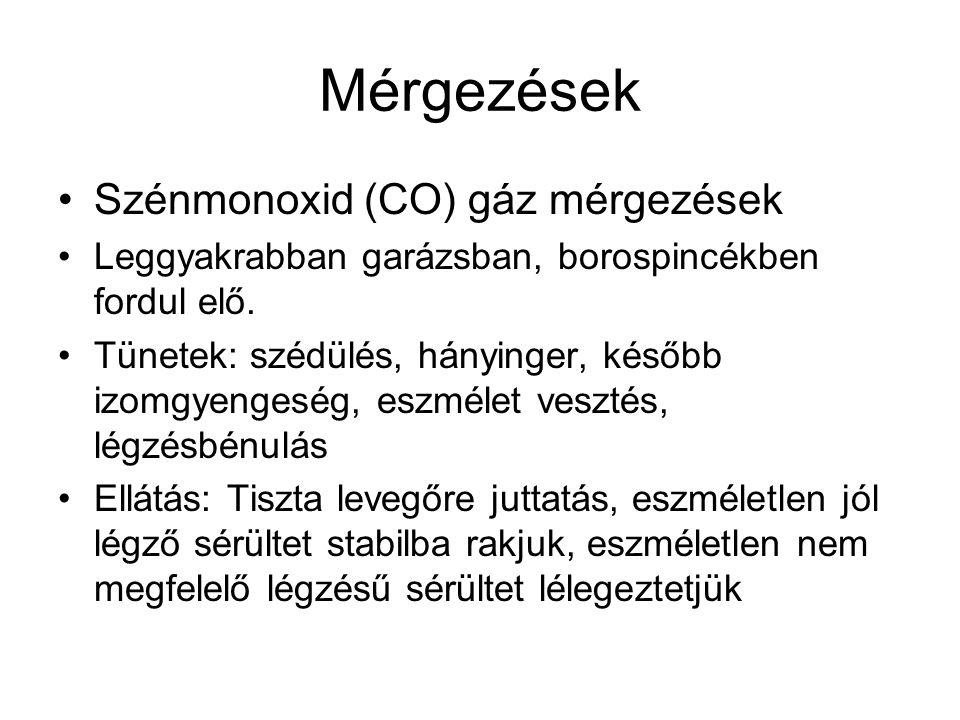 Mérgezések Szénmonoxid (CO) gáz mérgezések Leggyakrabban garázsban, borospincékben fordul elő. Tünetek: szédülés, hányinger, később izomgyengeség, esz