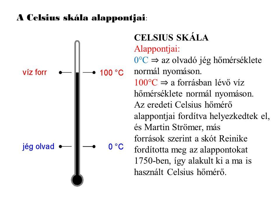A Celsius skála alappontjai : CELSIUS SKÁLA Alappontjai: 0°C ⇒ az olvadó jég hőmérséklete normál nyomáson. 100°C ⇒ a forrásban lévő víz hőmérséklete n