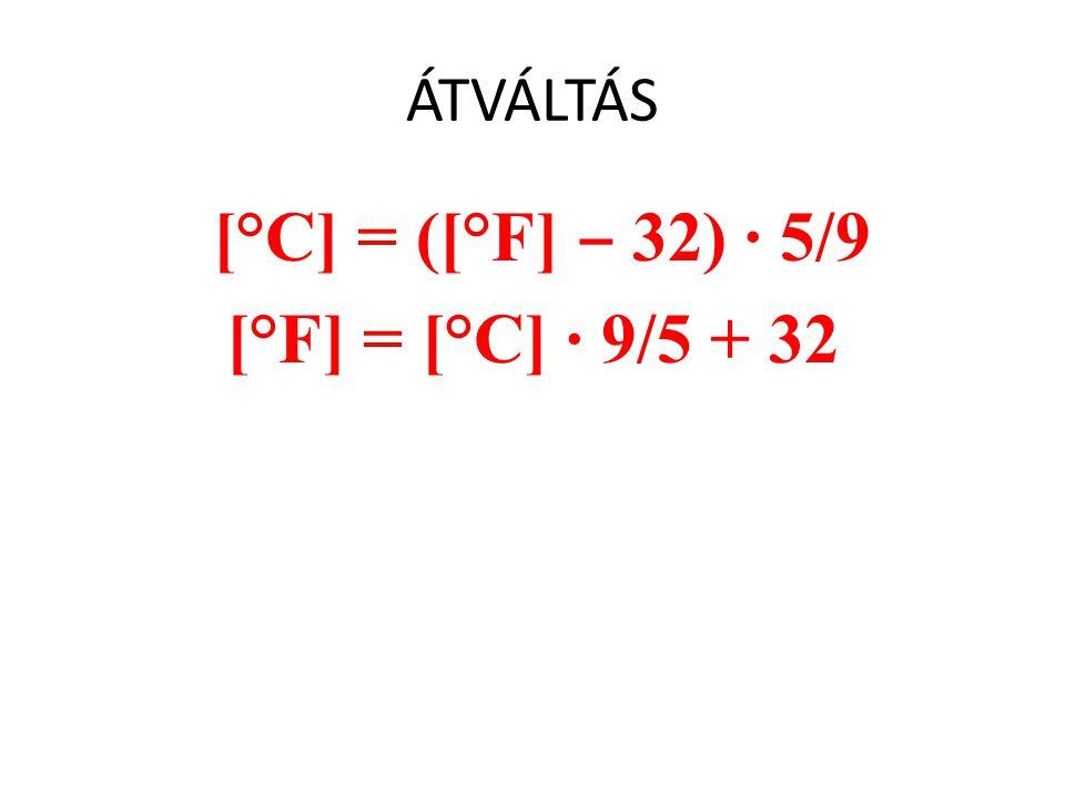 ÁTVÁLTÁS [°C] = ([°F] ‒ 32) · 5/9 [°F] = [°C] · 9/5 + 32