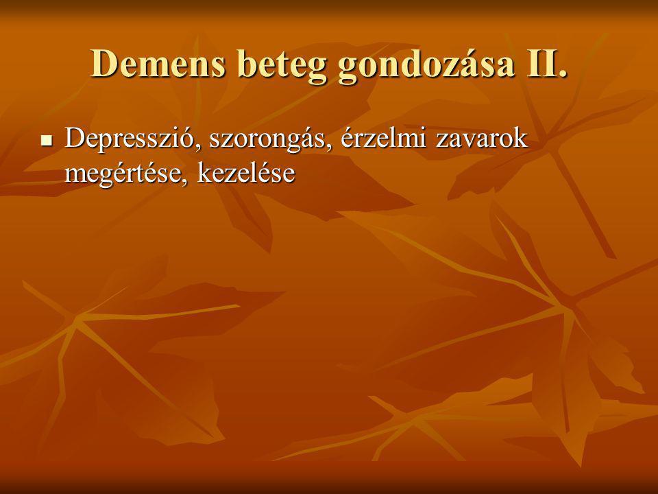 Demens beteg gondozása II. Depresszió, szorongás, érzelmi zavarok megértése, kezelése Depresszió, szorongás, érzelmi zavarok megértése, kezelése