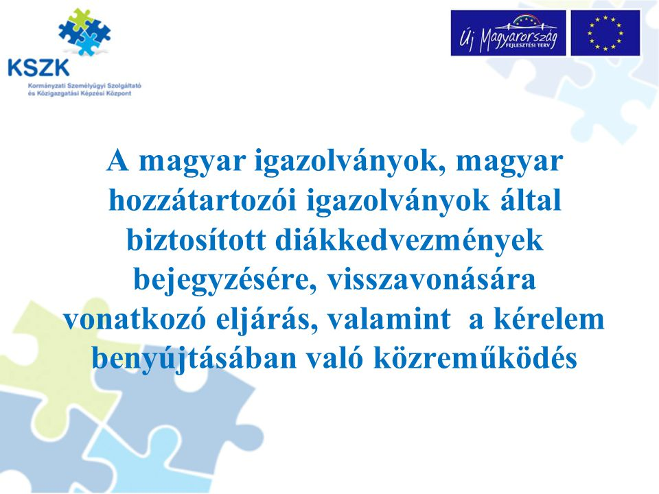 A magyar igazolvány, a diákkedvezményre jogosító igazolás átadása A jogosultságot a külképviselet vagy a közigazgatási hivatal jegyzi be a kérelmező magyar igazolványába, vagy pótfüzetébe.
