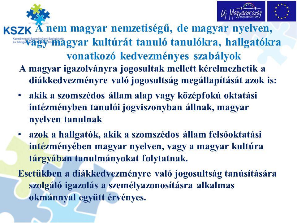 A nem magyar nemzetiségű, de magyar nyelven, vagy magyar kultúrát tanuló tanulókra, hallgatókra vonatkozó kedvezményes szabályok A magyar igazolványra