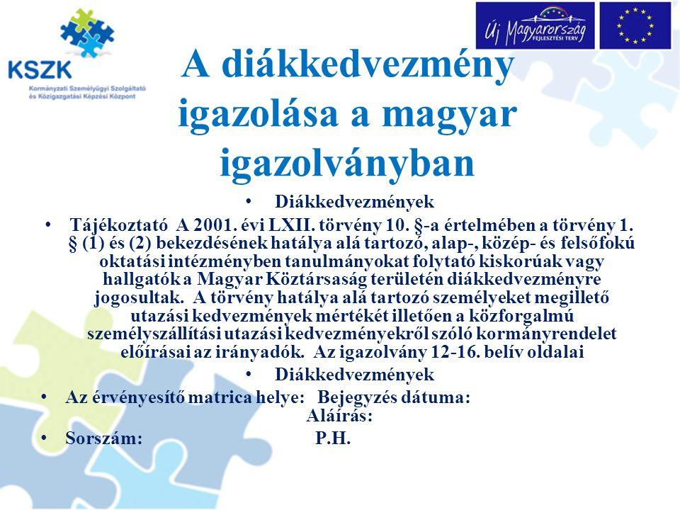 A diákkedvezmény igazolása a magyar igazolványban Diákkedvezmények Tájékoztató A 2001. évi LXII. törvény 10. §-a értelmében a törvény 1. § (1) és (2)