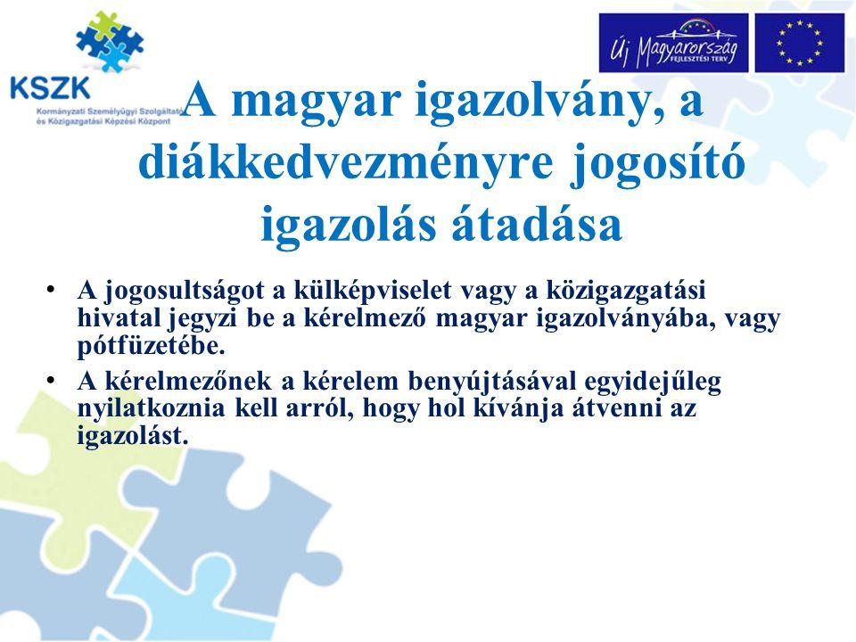 A magyar igazolvány, a diákkedvezményre jogosító igazolás átadása A jogosultságot a külképviselet vagy a közigazgatási hivatal jegyzi be a kérelmező m